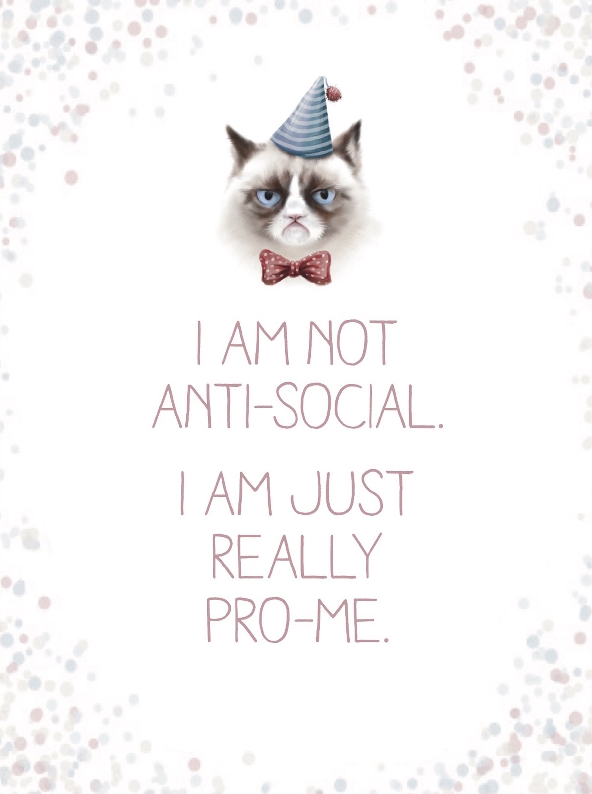 Spreuk van de week: I am not anti-social, I am just really pro-me
