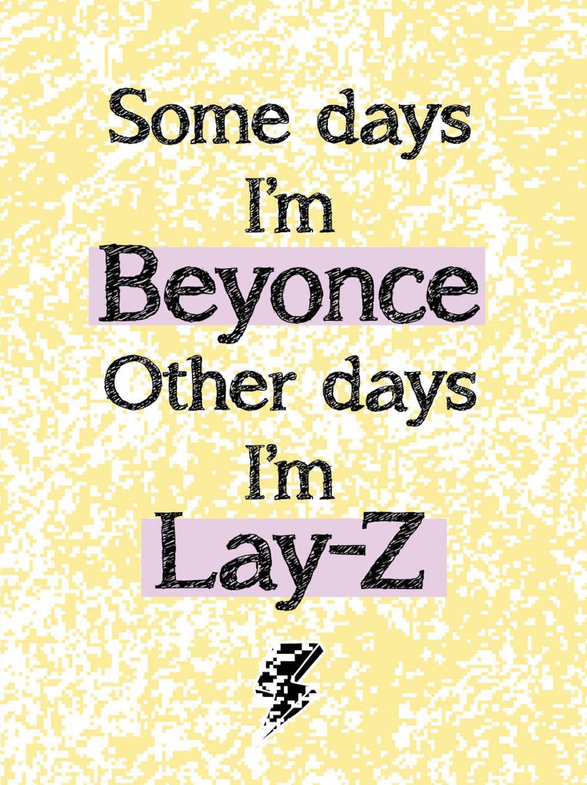 Spreuk van de week: Some days I'm Beyoncé, other days I'm Lay-Z