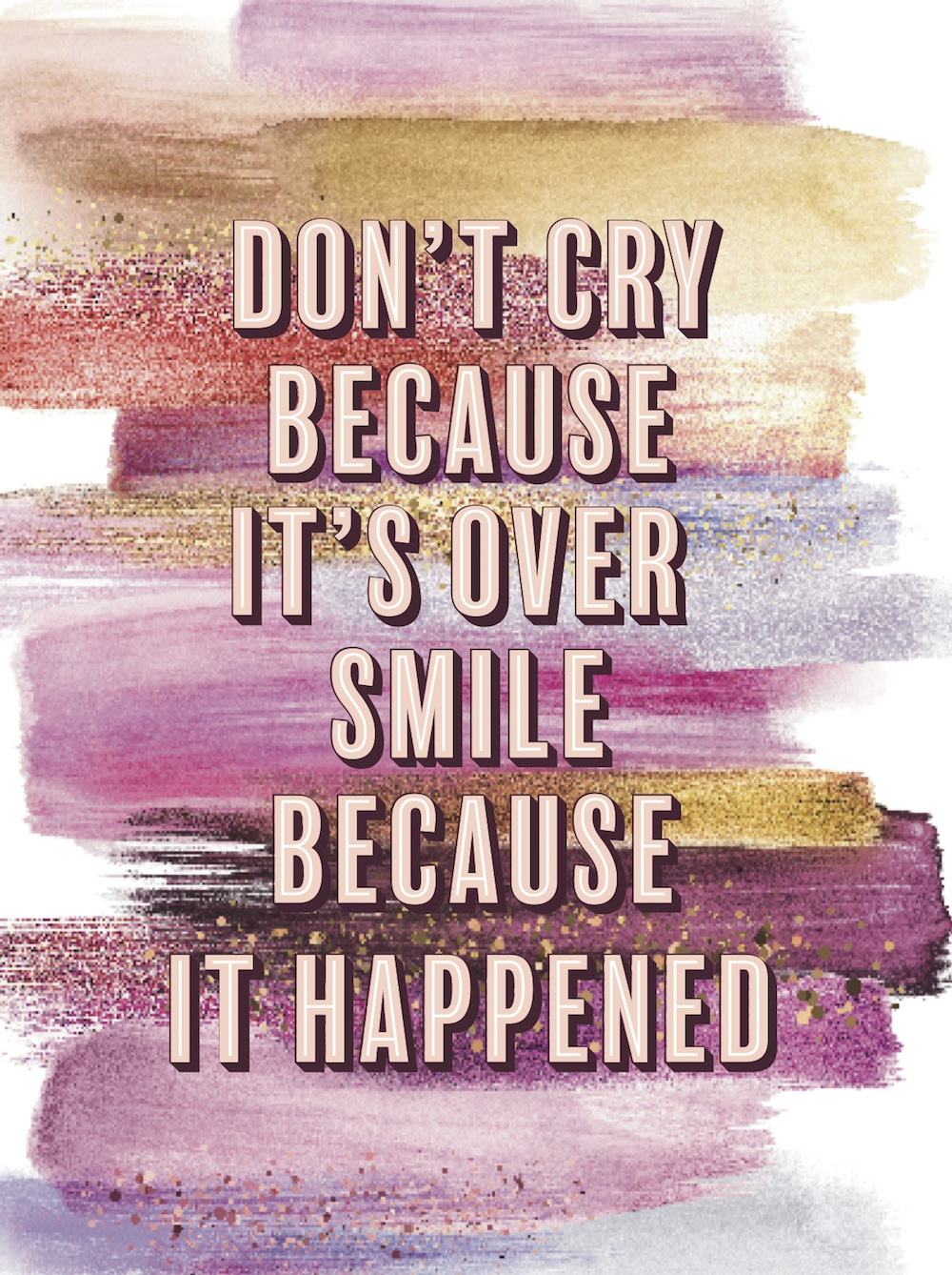 Spreuk van de week: Don't cry because it's over, smile because it happened