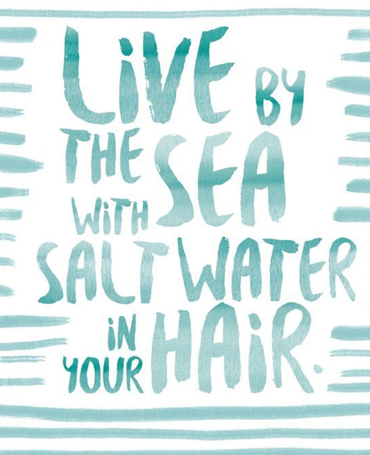Live by the sea with salt water in your hair