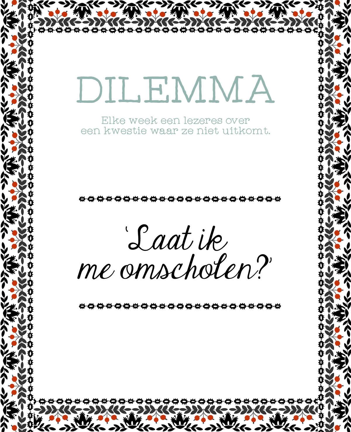 Dilemma: 'Moet ik me nu al laten omscholen?'