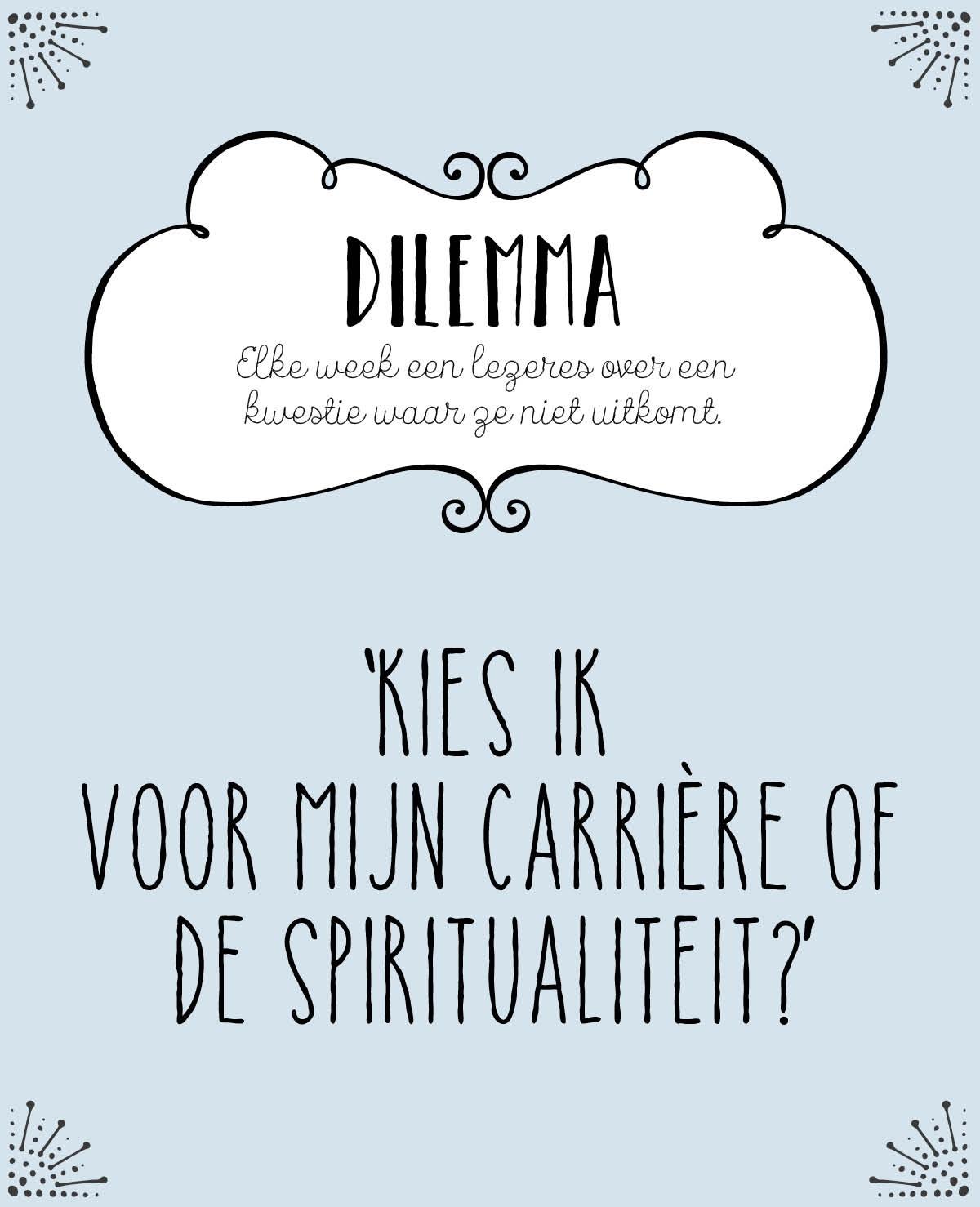Dilemma: Kies ik voor mijn carrière of de spiritualiteit?