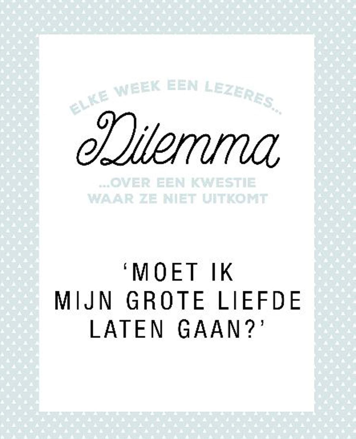 Dilemma: 'Moet ik mijn grote liefde laten gaan?'