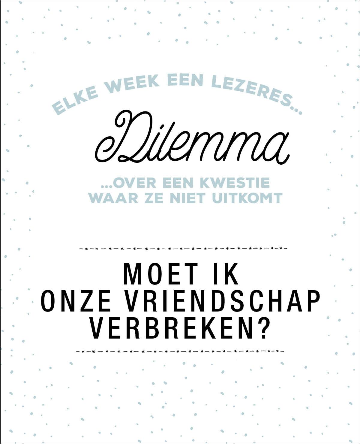 Dilemma: Moet ik onze vriendschap verbreken?