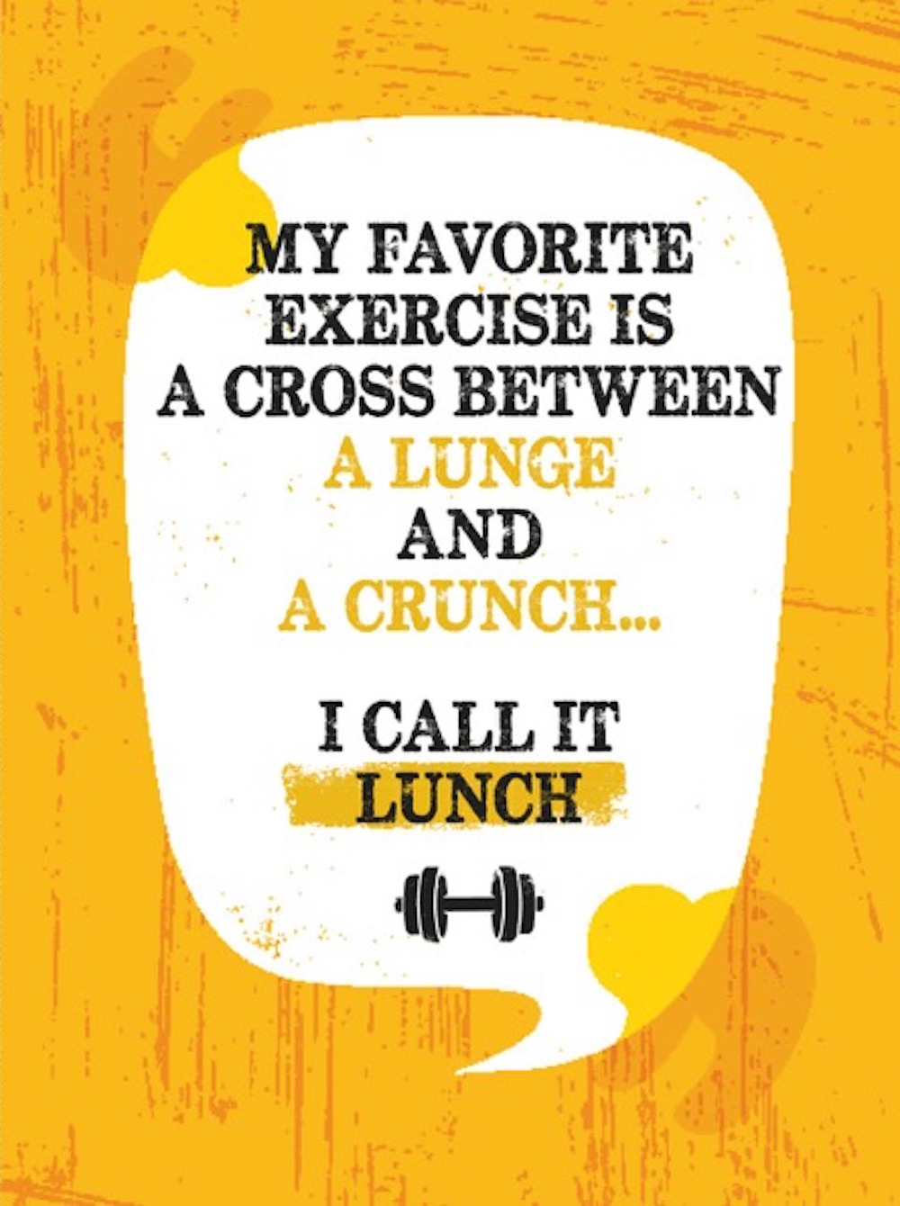 Spreuk van de week: My favorite exercise is a cross between a lunge and a crunch… I call it lunch