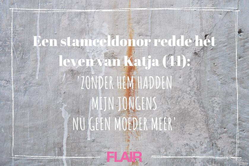 Katja (41): 'Ik zei tegen mijn kinderen dat ik mijn uiterste best zou doen om niet dood te gaan'