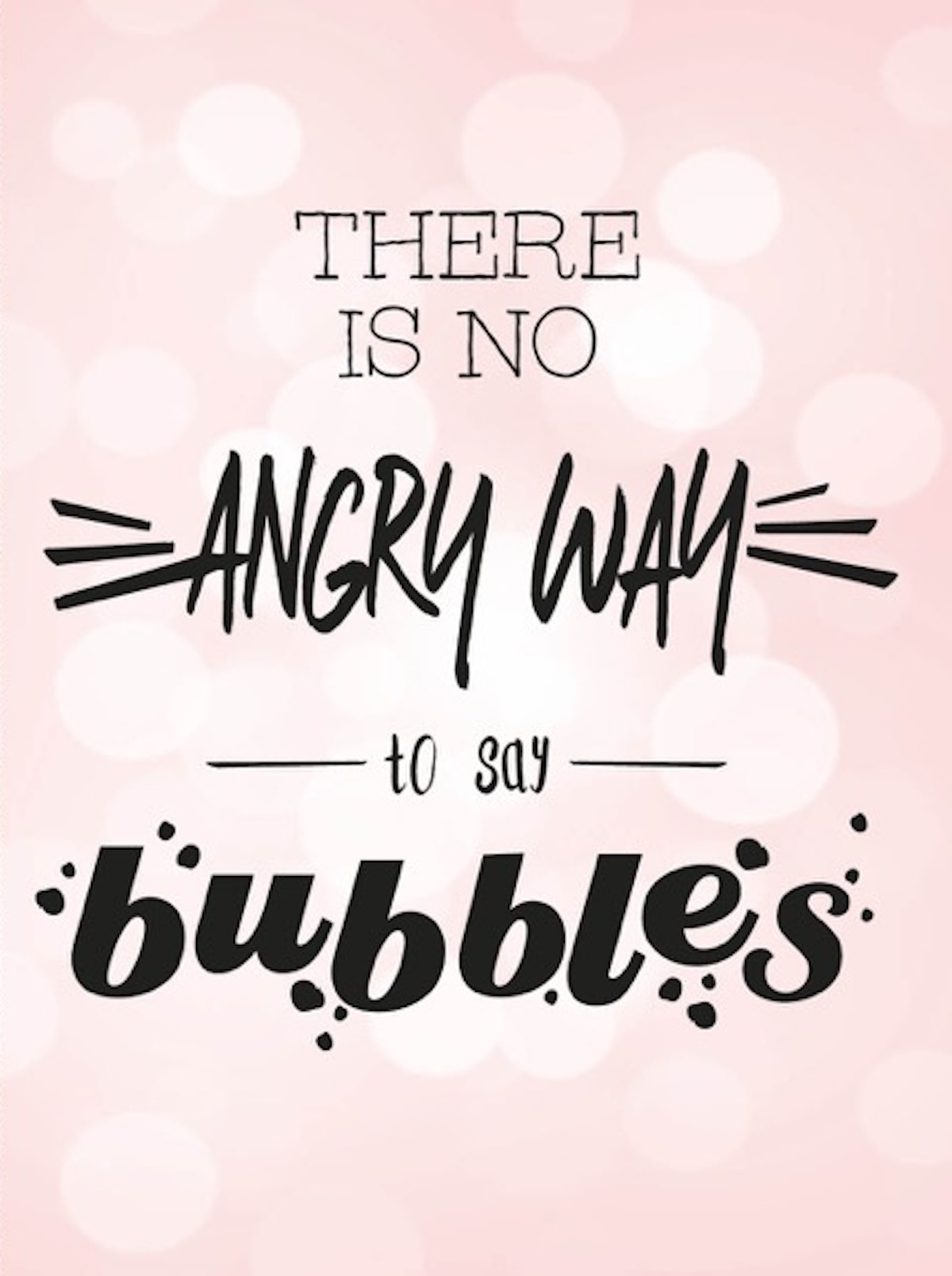 Spreuk van de week: There's no angry way to say bubbles