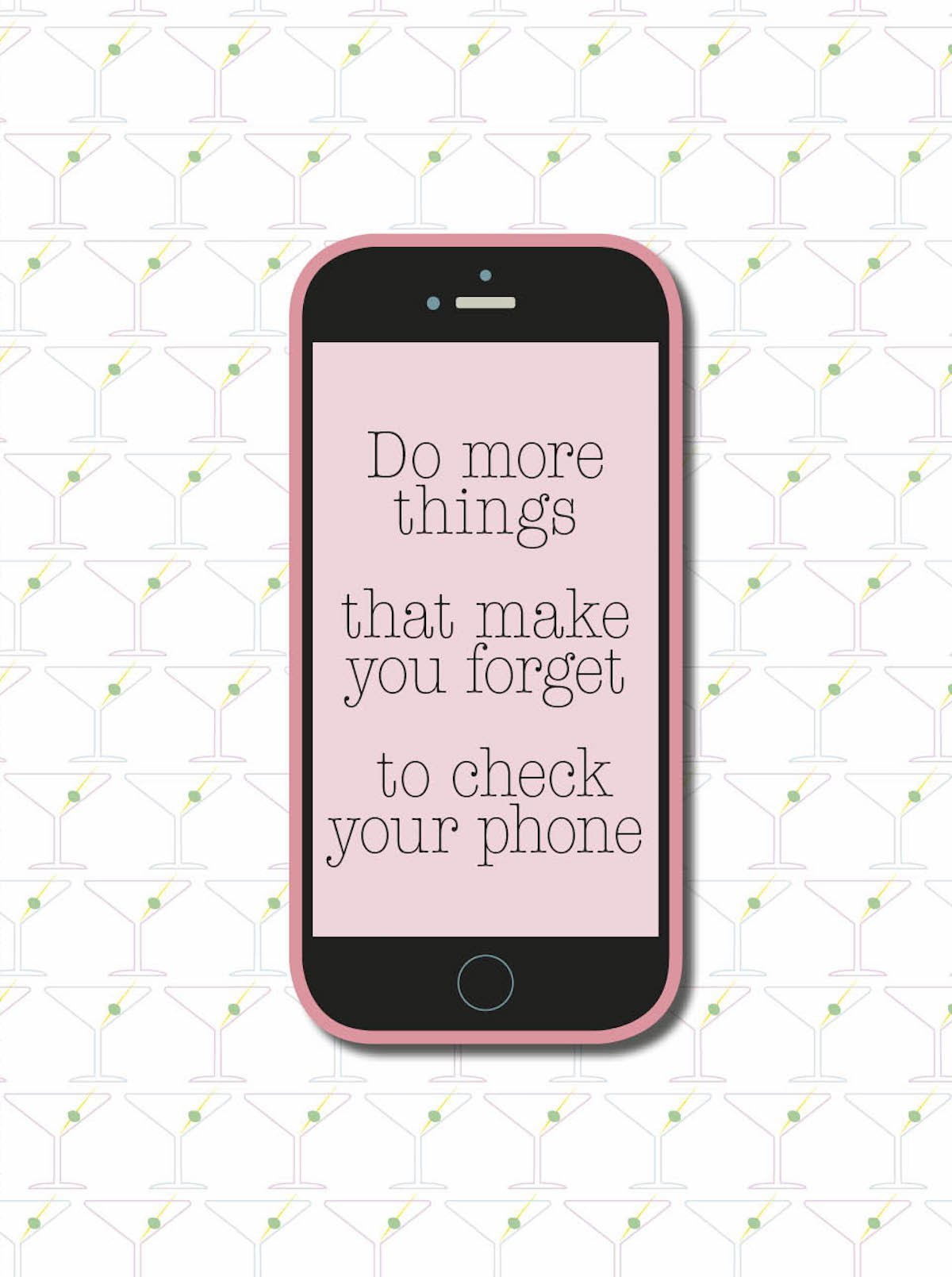 Spreuk van de week: Do more things that make you forget to check your phone