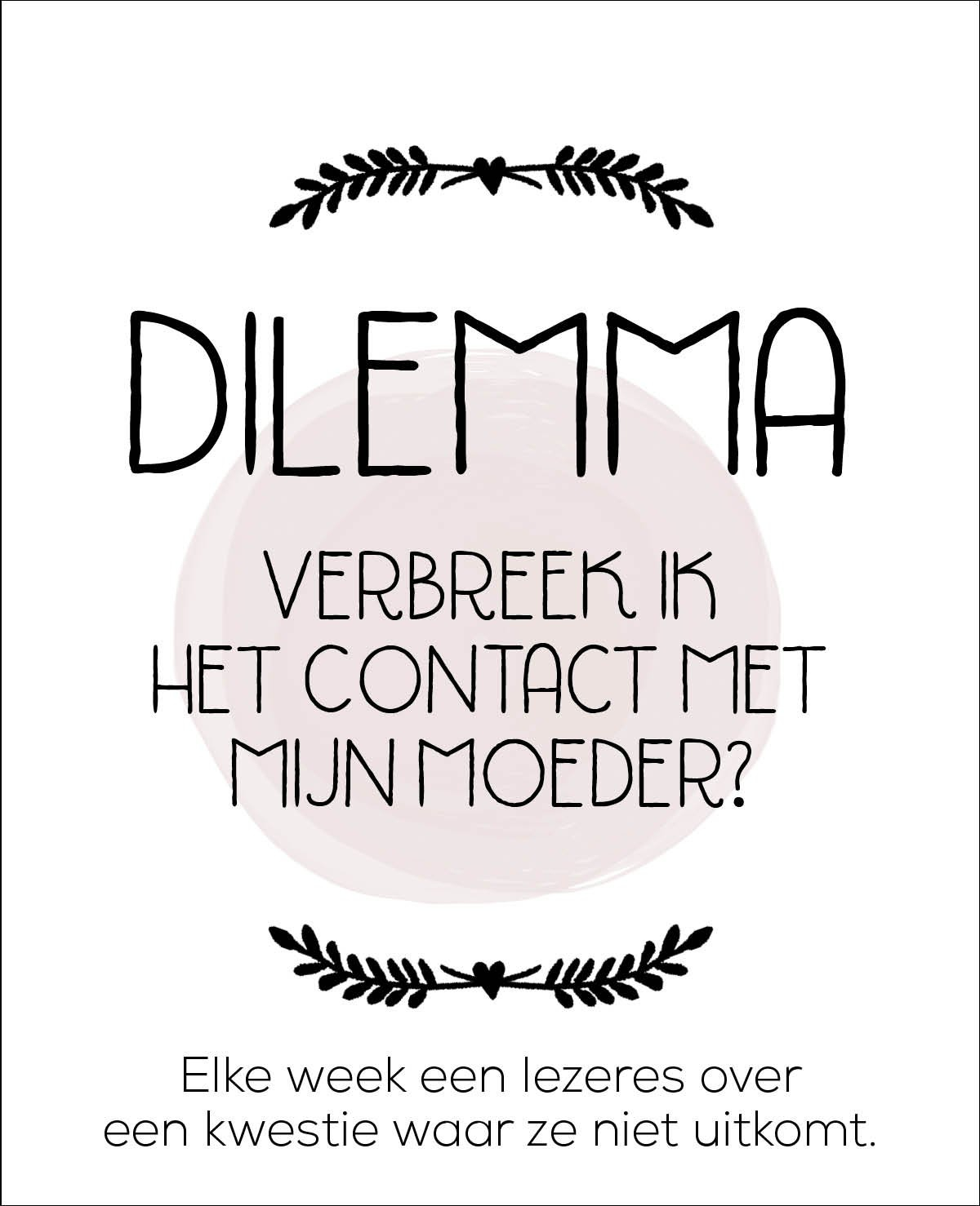 Dilemma: Verbreek ik het contact met mijn moeder?